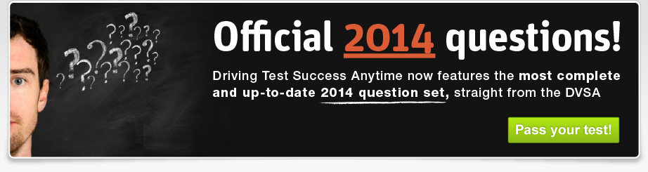 Official 2014 questions! Driving Test Success Anytime now features the most complete and up-to-date 2014 question set straight from the DVSA - Pass your driving and theory tests with Driving Test Success!