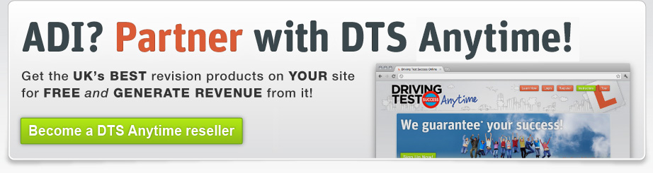 Partner with DTS Anytime and get the UK's BEST revision products on your site. Pass your driving and theory tests with Driving Test Success!
